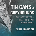 Tin Cans and Greyhounds: The Destroyers That Won Two World Wars Cover Image