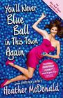 You'll Never Blue Ball in This Town Again: One Woman's Painfully Funny Quest to Give It Up Cover Image