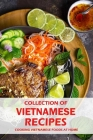 Collection of Vietnamese Recipes: Cooking Vietnamese Foods at Home: Vietnamese Cooking book Cover Image