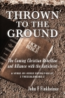 Thrown to the Ground: The Coming Christian Rebellion and Alliance with the Antichrist Cover Image