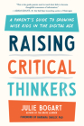 Raising Critical Thinkers: A Parent's Guide to Growing Wise Kids in the Digital Age Cover Image
