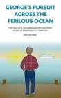 George's pursuit across the perilous ocean: The tale of a business adventure from start up to financial freedom Cover Image