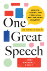 One Great Speech: Secrets, Stories, and Perks of the Paid Speaking Industry (and How You Can Break In) Cover Image