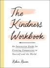 The Kindness Workbook: An Interactive Guide for Creating Compassion in Yourself and the World Cover Image