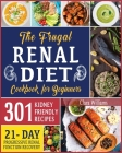 The Frugal Renal Diet Cookbook for Beginners: How to Manage CKD to Escape Dialysis - 21-Day Nutritional Plan for a Progressive Renal Function Recovery Cover Image