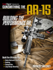 Gunsmithing the Ar-15, Vol. 4: Building the Performance AR Cover Image
