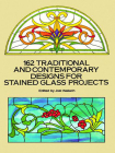 162 Traditional and Contemporary Designs for Stained Glass Projects (Dover Pictorial Archives) Cover Image