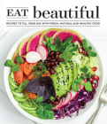 Eat Beautiful: Recipes to Fill Your Day with Fresh, Natural and Healthy Food Cover Image