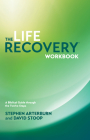 The Life Recovery Workbook: A Biblical Guide Through the 12 Steps Cover Image