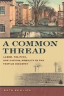 A Common Thread: Labor, Politics, and Capital Mobility in the Textile Industry (Politics and Culture in the Twentieth-Century South) Cover Image