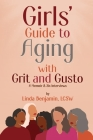 Girls' Guide to Aging with Grit and Gusto: A Memoir & Six Interviews Cover Image