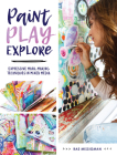 Paint, Play, Explore: Expressive Mark-Making Techniques in Mixed Media Cover Image