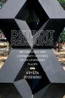 Detroit Remains: Archaeology and Community Histories of Six Legendary Places Cover Image