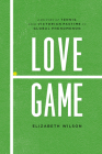 Love Game: A History of Tennis, from Victorian Pastime to Global Phenomenon Cover Image