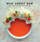 Mad about Raw: Exclusively Designed Raw Food Recipes Cover Image