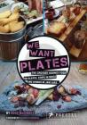 We Want Plates: The Crusade Against Food on Slates, Chips in Mugs, and Drinks in Jam Jars Cover Image