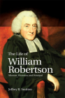 The Life of William Robertson: Minister, Historian, and Principal Cover Image