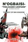 N'Ogbaisi-The Caged Leopard: Tragedy of Bini Kingdom Cover Image