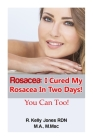 Rosacea: I Cured My Rosacea In Two Days! You Can Too! Cover Image
