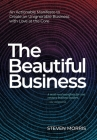 The Beautiful Business: An Actionable Manifesto to Create an Unignorable Business with Love at the Core Cover Image