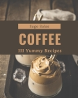 111 Yummy Coffee Recipes: Discover Yummy Coffee Cookbook NOW! Cover Image