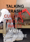 Talking Trash: Cultural Uses of Waste Cover Image