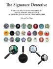 The Signature Detective: A Field Guide to Glass Paperweight Arists, Houses, and Studios & the Identification of Their Artworks Cover Image
