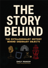 The Story Behind: The Extraordinary History Behind Ordinary Objects (Science Gift, Trivia, History of Technology, History of Engineering Cover Image