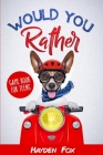 Would You Rather for Teens: The Ultimate Game Book For Teens Filled With Hilariously Challenging Questions and Silly Scenarios That The Whole Fami Cover Image