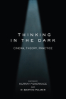 Thinking in the Dark: Cinema, Theory, Practice Cover Image
