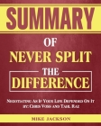 Summary of Never Split The Difference: Negotiating As If Your Life Depended On It by: Chris Voss and Tahl Raz Cover Image