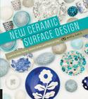 New Ceramic Surface Design: Learn to Inlay, Stamp, Stencil, Draw, and Paint on Clay Cover Image