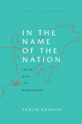 In the Name of the Nation: India and Its Northeast (South Asia in Motion) Cover Image