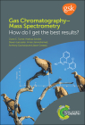 Gas Chromatography-Mass Spectrometry: How Do I Get the Best Results? Cover Image