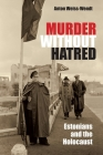 Murder Without Hatred: Estonians and the Holocaust (Religion) Cover Image
