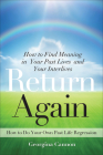 Return Again: How to Find Meaning in Your Past Lives  and Your Interlives Cover Image