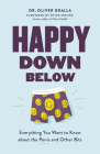 Happy Down Below: Everything You Want to Know about the Penis and Other Bits Cover Image