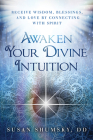 Awaken Your Divine Intuition: Receive Wisdom, Blessings, and Love by Connecting with Spirit Cover Image