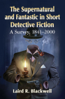 The Supernatural and Fantastic in Short Detective Fiction: A Survey, 1841-2000 Cover Image