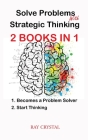 Solve Problems With Strategic Thinking 2 books in 1: Becomes a Problem Solver - Start Thinking Cover Image