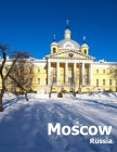 Moscow Russia: Coffee Table Photography Travel Picture Book Album Of A Russian Country And City In Eastern Europe Large Size Photos C Cover Image