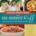 Dinner Made Easy with Six Sisters' Stuff: Time-Saving Recipes for Busy Moms Cover Image