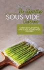 The Effortless Sous Vide Cookbook: Over 50 Flavorful And Easy Homemade Recipes Cover Image
