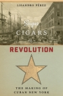 Sugar, Cigars, and Revolution: The Making of Cuban New York Cover Image