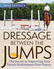 Jane Savoie's Dressage Between the Jumps: The Secret to Improving Your Horse's Performance Over Fences Cover Image