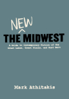 The New Midwest: A Guide to Contemporary Fiction of the Great Lakes, Great Plains, and Rust Belt Cover Image