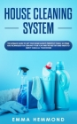 House Cleaning System: The Ultimate Guide to Get Your Home Always Perfectly Clean, Get all Items and Techniques for Creating Your Plan with B Cover Image
