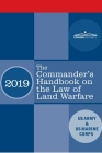 The Commander's Handbook on the Law of Land Warfare: Field Manual FM 6-27/ MCTP 11-10C Cover Image