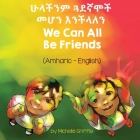 We Can All Be Friends (Amharic-English) Cover Image