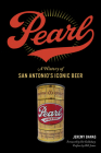 Pearl: A History of San Antonio's Iconic Beer (American Palate) Cover Image